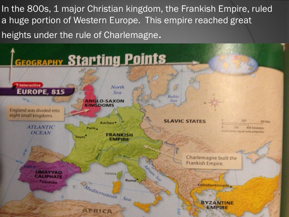 In the 800s, 1 major Christian kingdom, the Frankish Empire, ruled a huge portion of Western Europe.