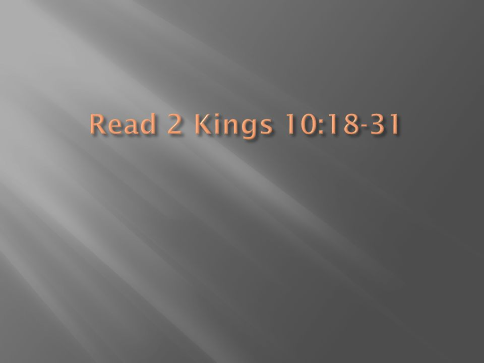 Read 2 Kings 10:18-31
