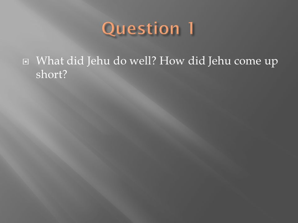 Question 1 What did Jehu do well How did Jehu come up short