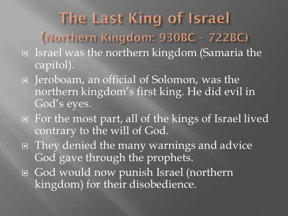 The Last King of Israel (Northern Kingdom: 930BC – 722BC)