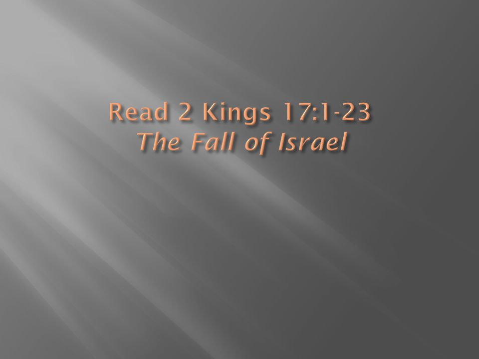 Read 2 Kings 17:1-23 The Fall of Israel