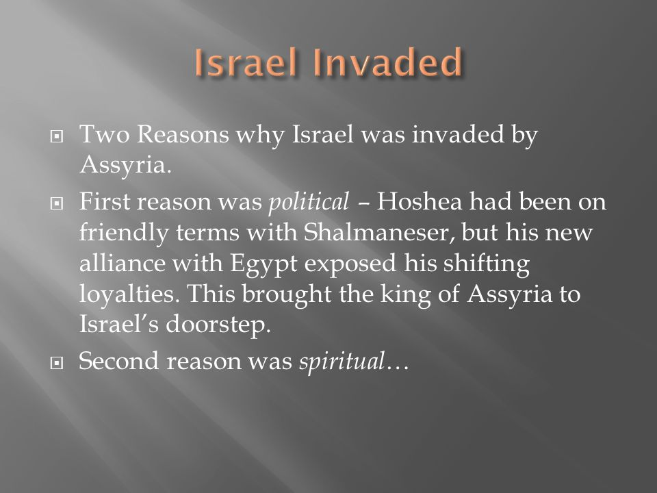 Israel Invaded Two Reasons why Israel was invaded by Assyria.