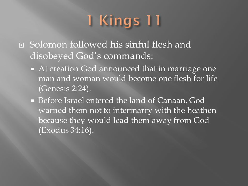 1 Kings 11 Solomon followed his sinful flesh and disobeyed God's commands: