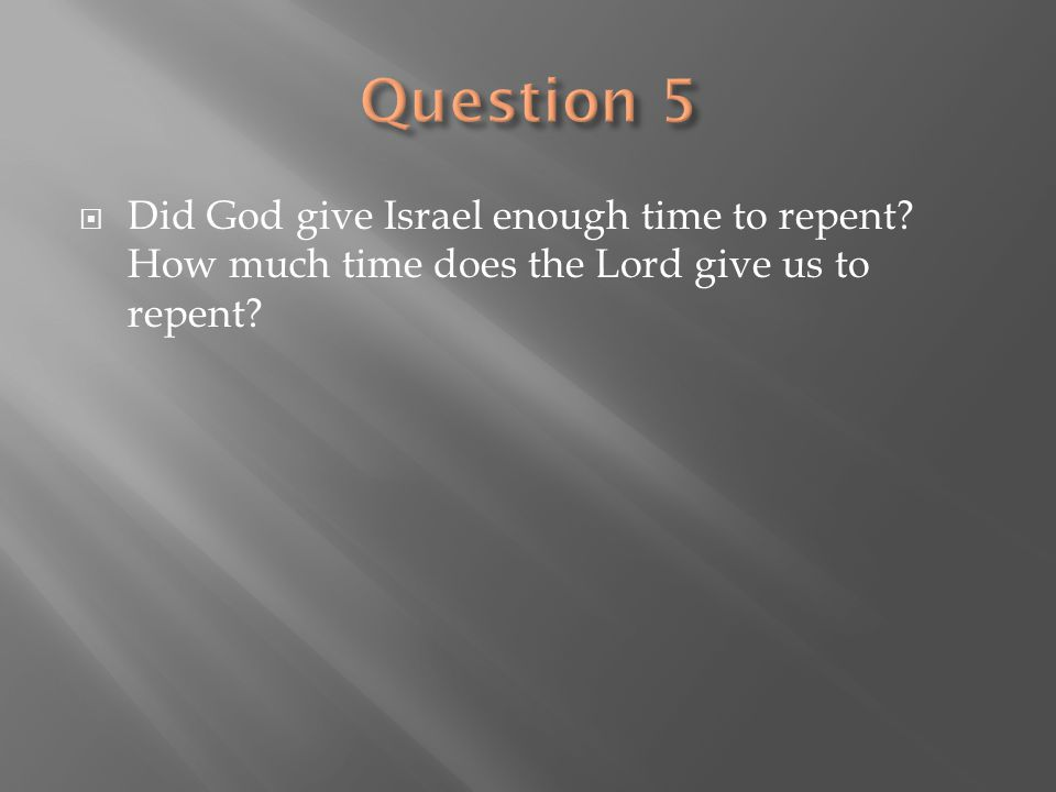 Question 5 Did God give Israel enough time to repent.