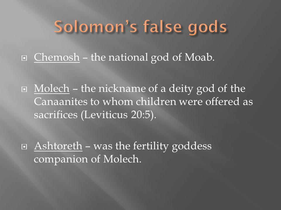 Solomon's false gods Chemosh – the national god of Moab.