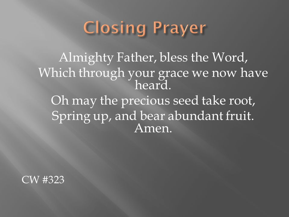 Closing Prayer Which through your grace we now have heard.