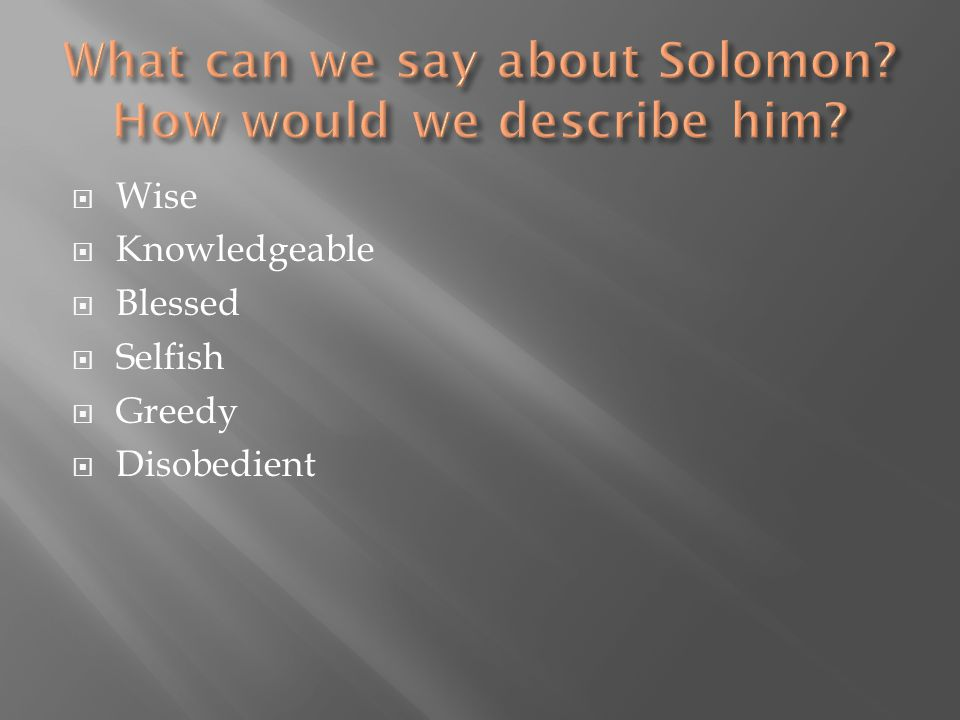 What can we say about Solomon How would we describe him
