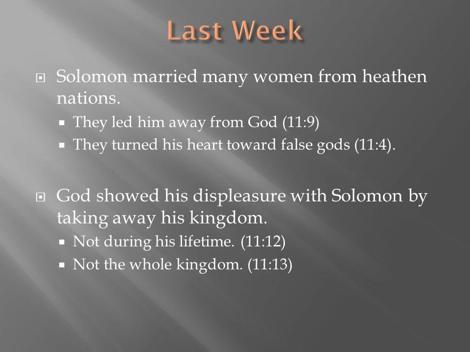 Last Week Solomon married many women from heathen nations.