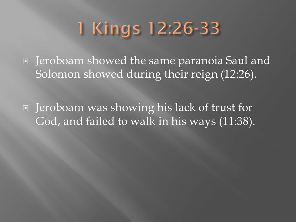 1 Kings 12:26-33 Jeroboam showed the same paranoia Saul and Solomon showed during their reign (12:26).