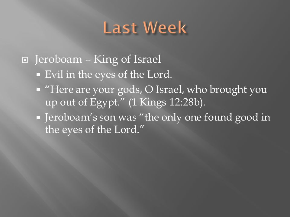 Last Week Jeroboam – King of Israel Evil in the eyes of the Lord.