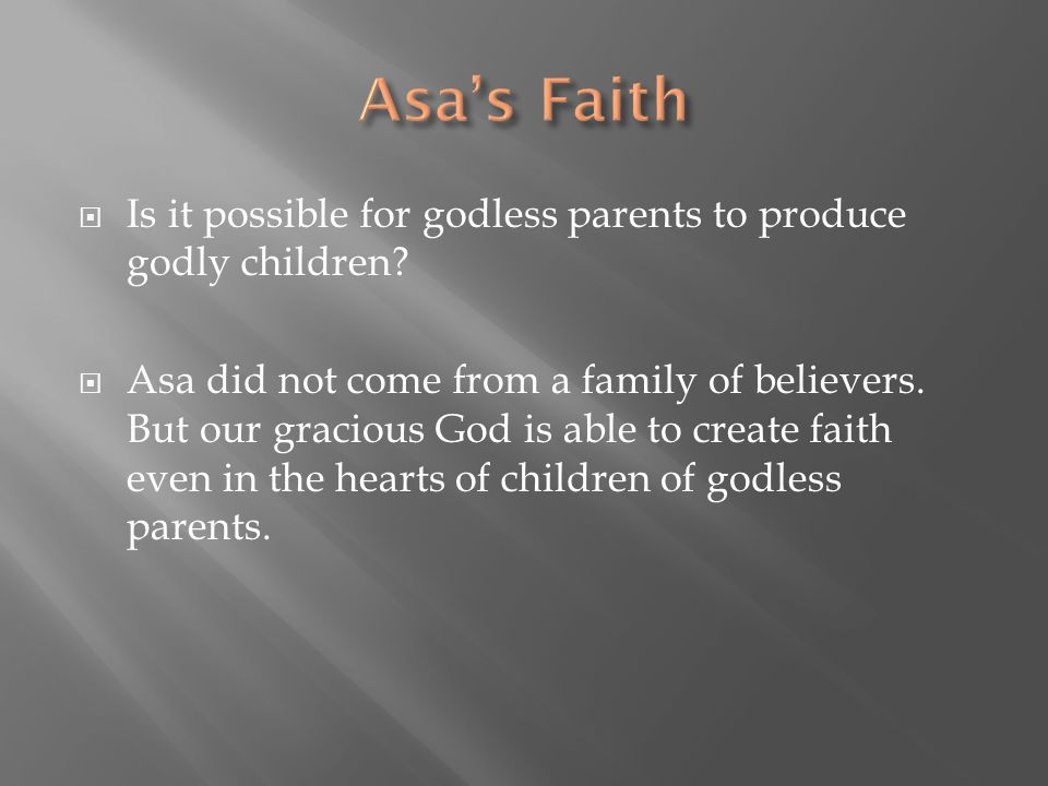 Asa's Faith Is it possible for godless parents to produce godly children