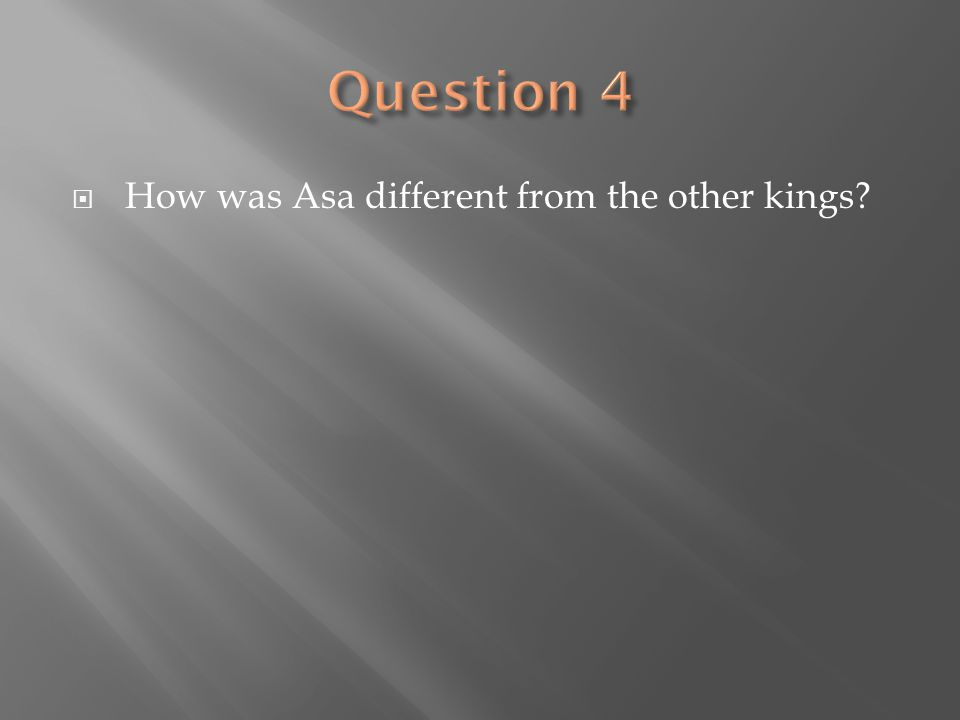 Question 4 How was Asa different from the other kings