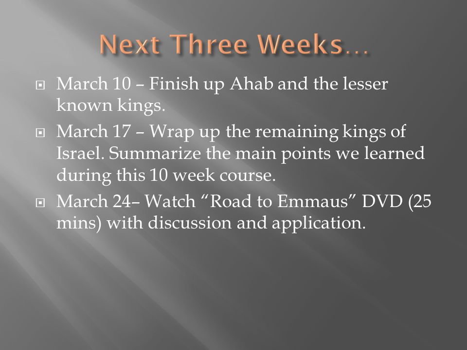 Next Three Weeks… March 10 – Finish up Ahab and the lesser known kings.
