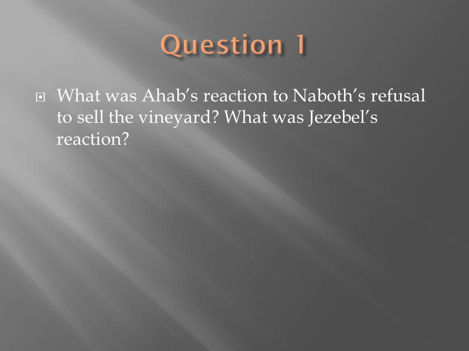 Question 1 What was Ahab's reaction to Naboth's refusal to sell the vineyard.