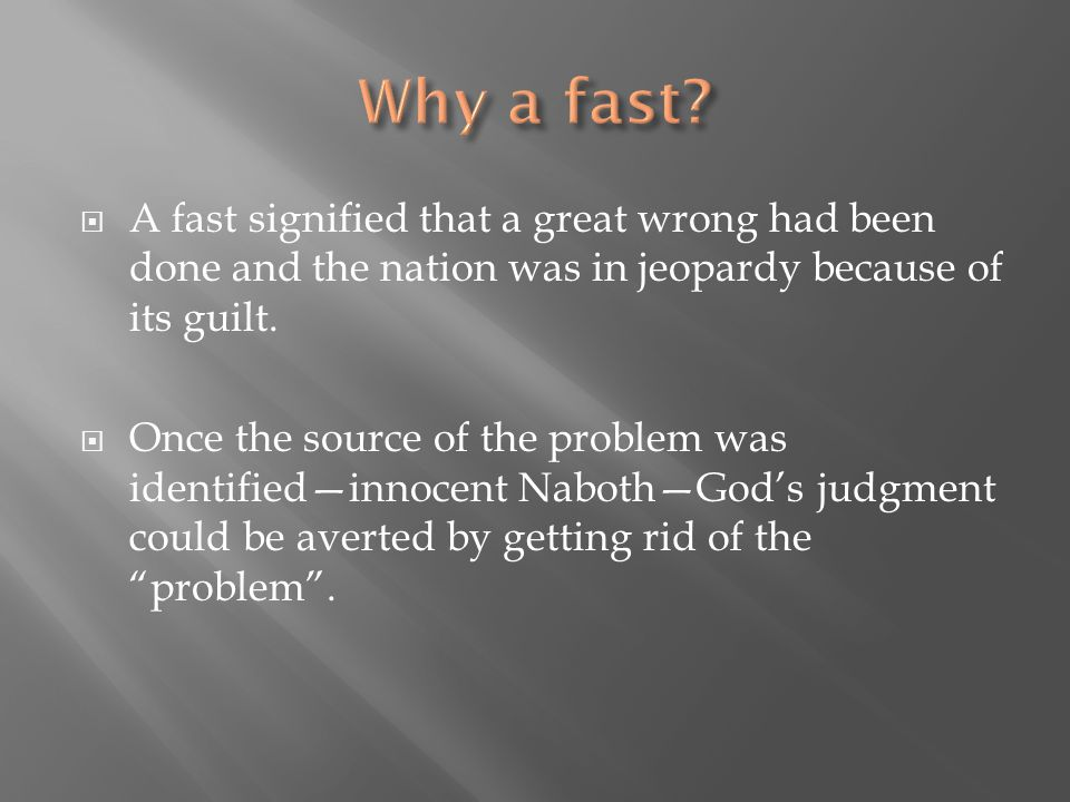 Why a fast A fast signified that a great wrong had been done and the nation was in jeopardy because of its guilt.