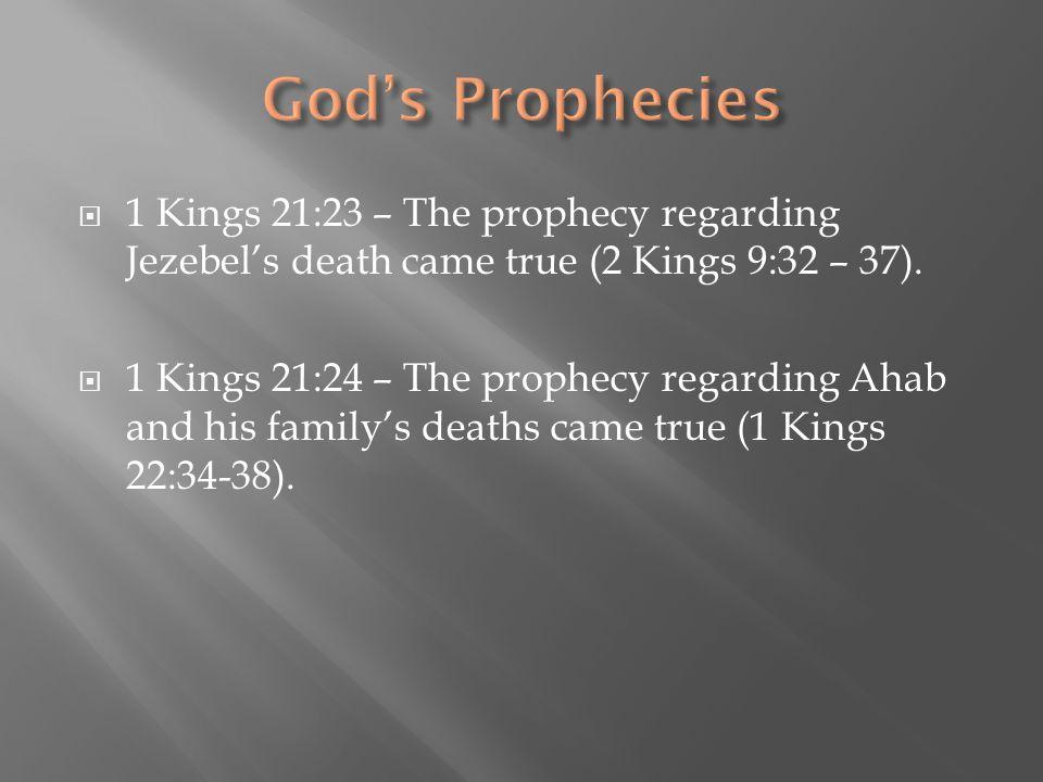 God's Prophecies 1 Kings 21:23 – The prophecy regarding Jezebel's death came true (2 Kings 9:32 – 37).