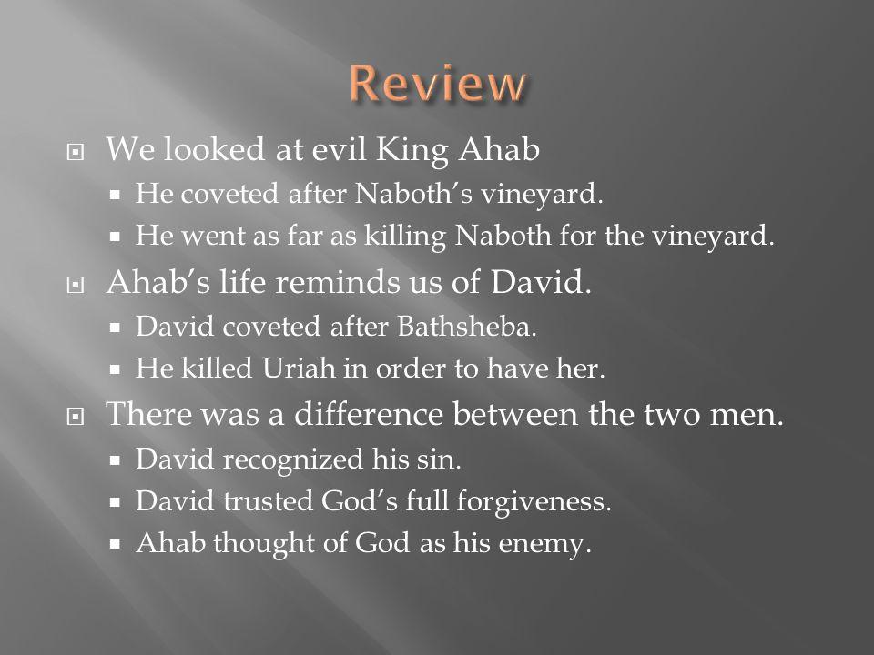 Review We looked at evil King Ahab Ahab's life reminds us of David.