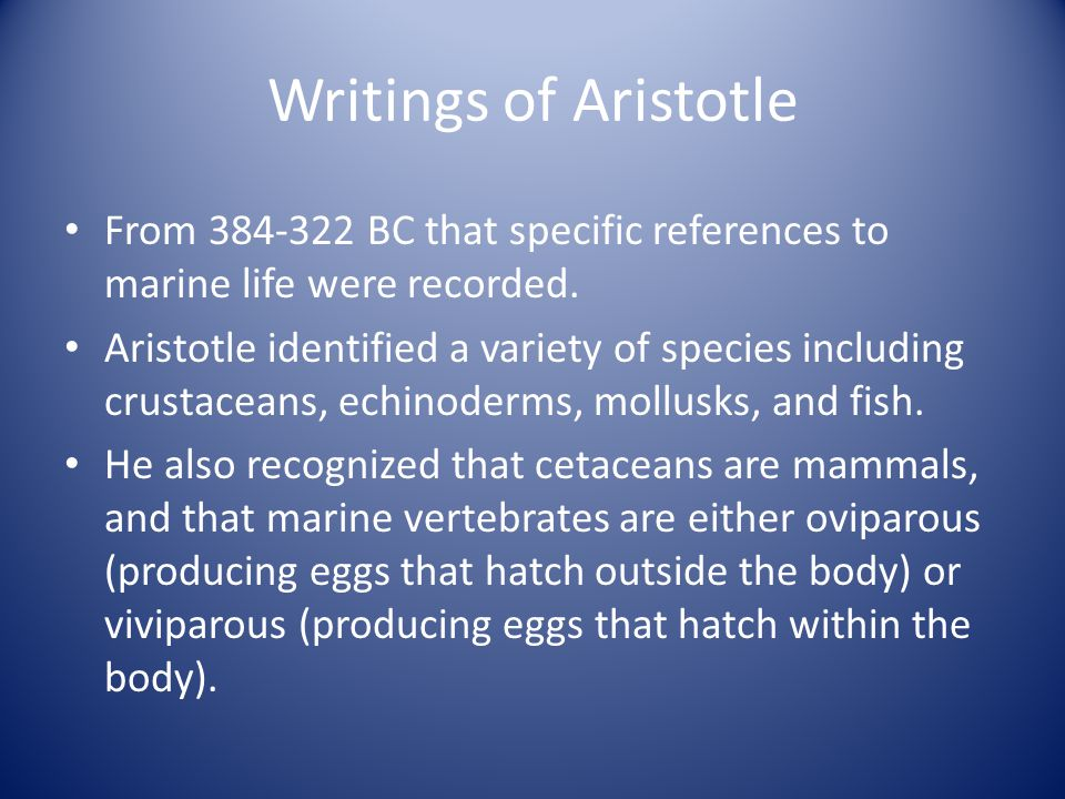 Writings of Aristotle From 384-322 BC that specific references to marine life were recorded.