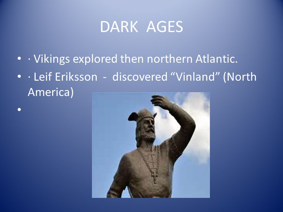 DARK AGES · Vikings explored then northern Atlantic.