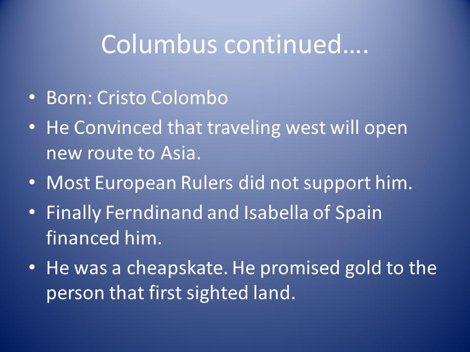 Columbus continued…. Born: Cristo Colombo
