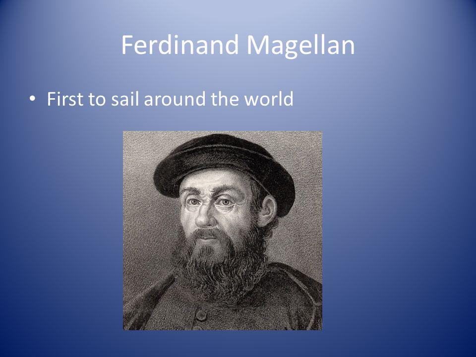 Ferdinand Magellan First to sail around the world