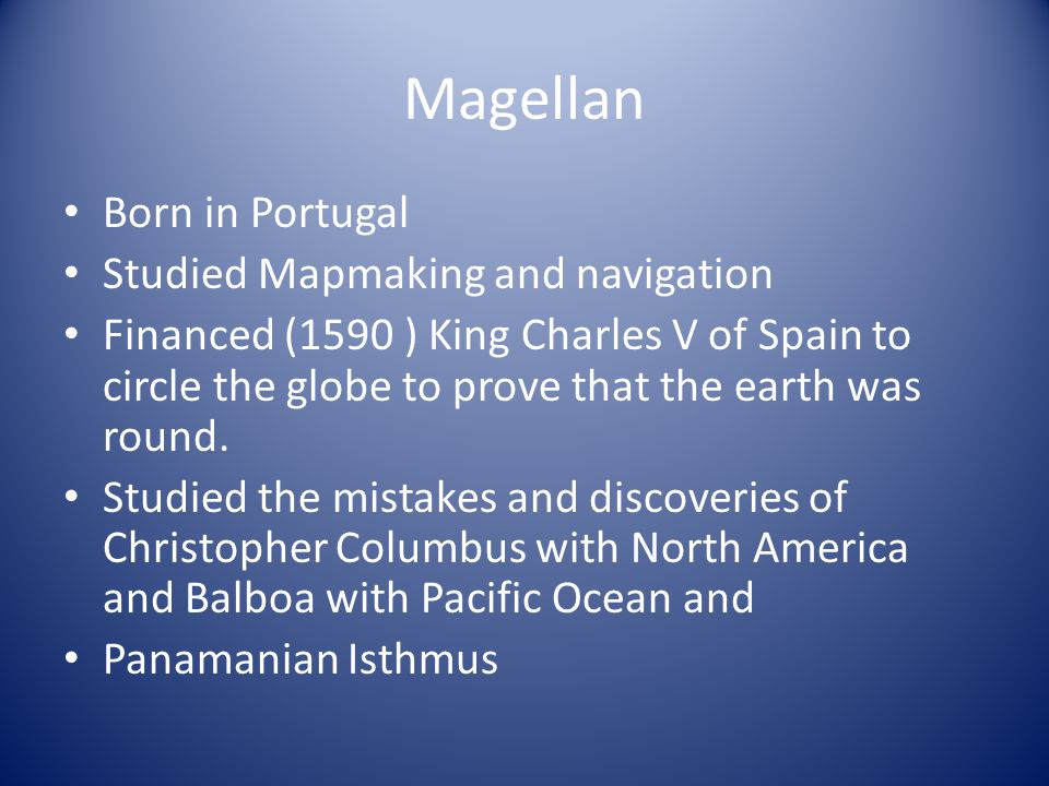 Magellan Born in Portugal Studied Mapmaking and navigation