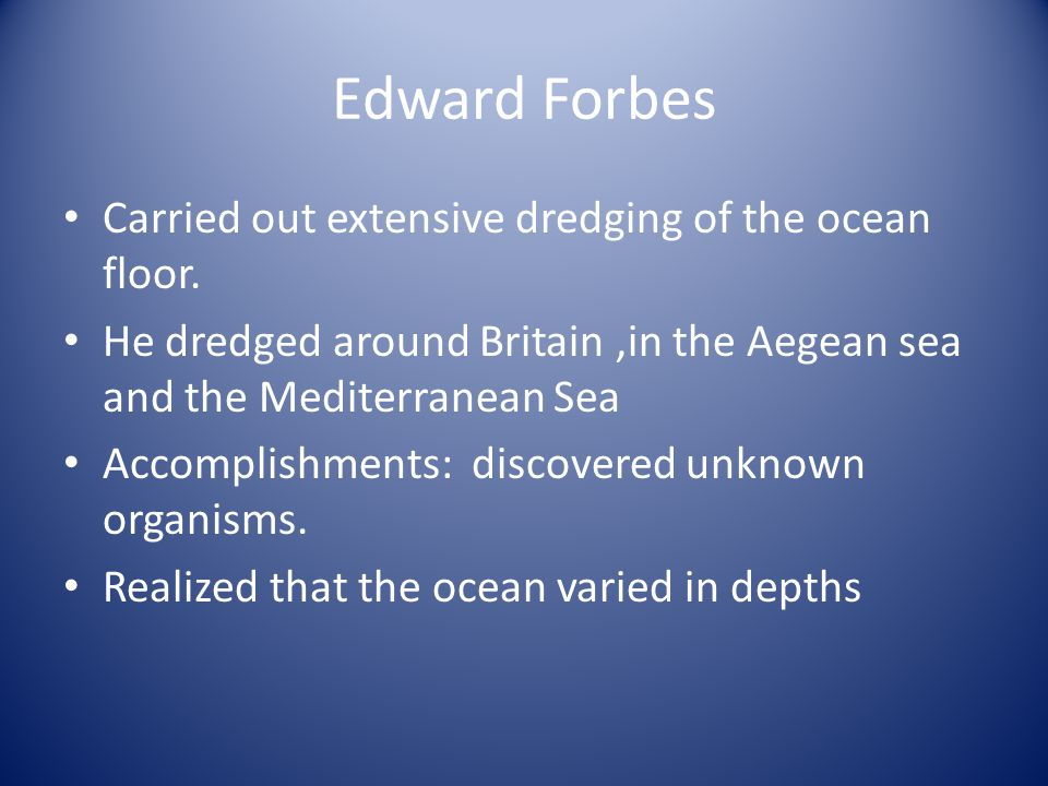Edward Forbes Carried out extensive dredging of the ocean floor.