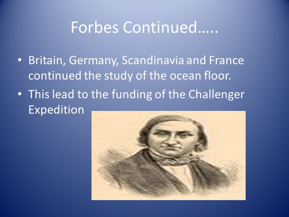 Forbes Continued….. Britain, Germany, Scandinavia and France continued the study of the ocean floor.