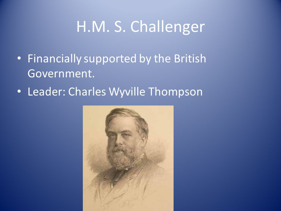 H.M. S. Challenger Financially supported by the British Government.