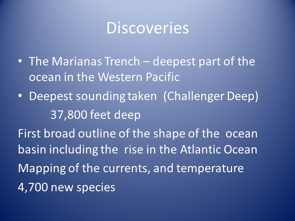 Discoveries The Marianas Trench – deepest part of the ocean in the Western Pacific. Deepest sounding taken (Challenger Deep)