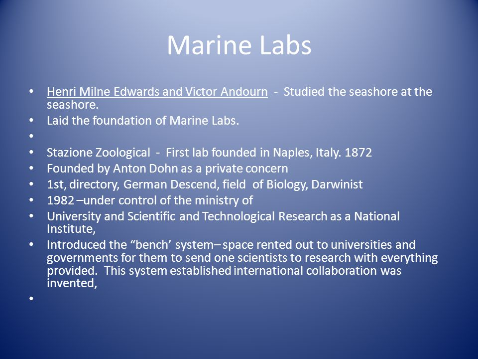 Marine Labs Henri Milne Edwards and Victor Andourn - Studied the seashore at the seashore. Laid the foundation of Marine Labs.