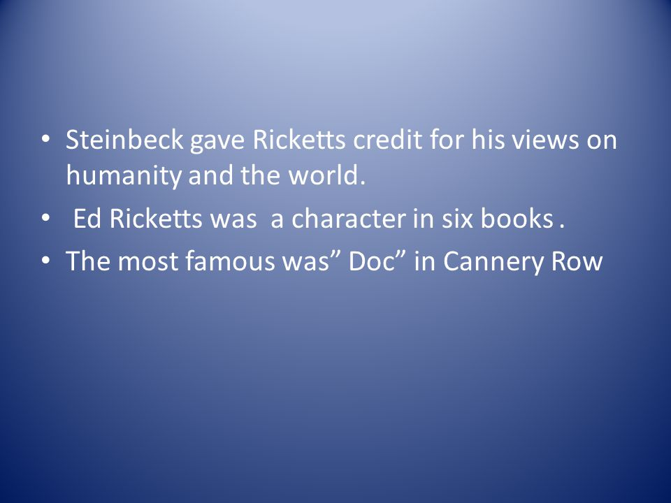 Steinbeck gave Ricketts credit for his views on humanity and the world.