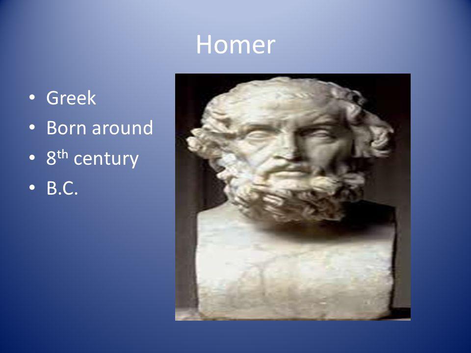Homer Greek Born around 8th century B.C.