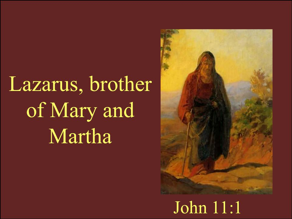Lazarus, brother of Mary and Martha