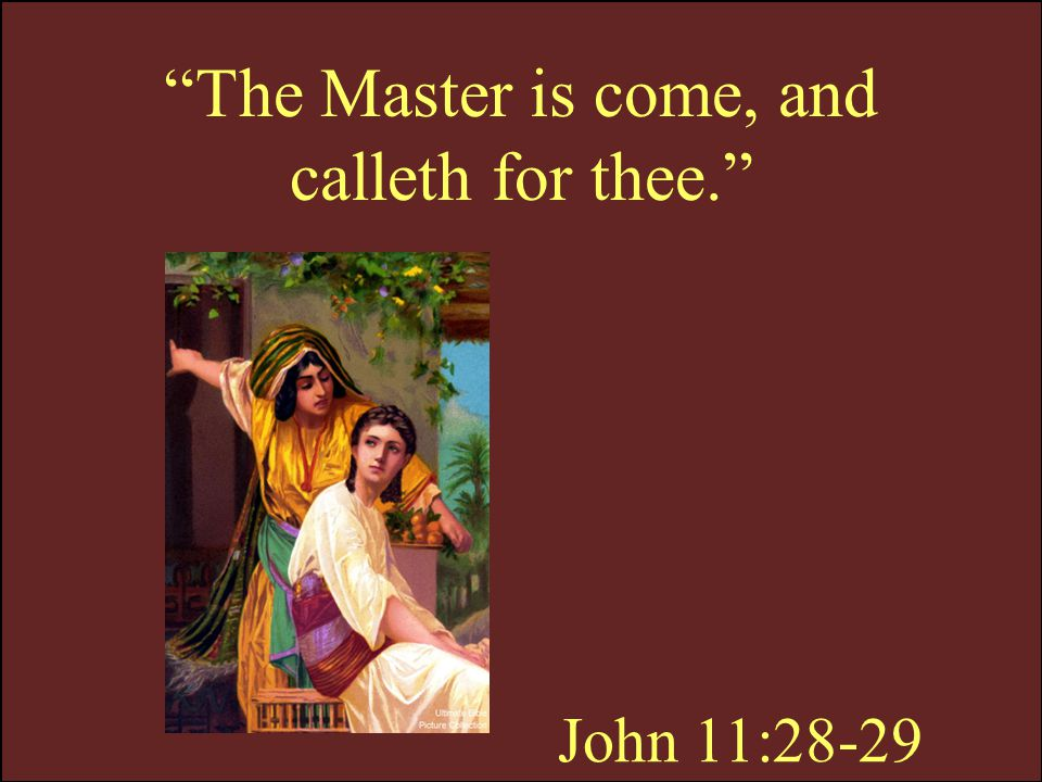 The Master is come, and calleth for thee.