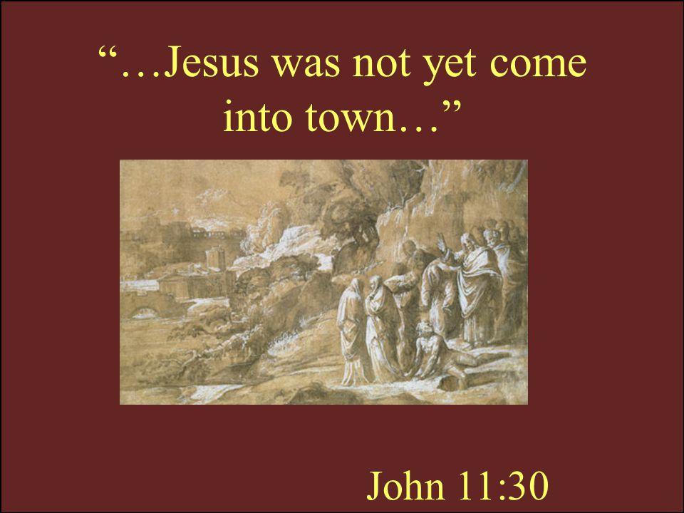 …Jesus was not yet come into town…
