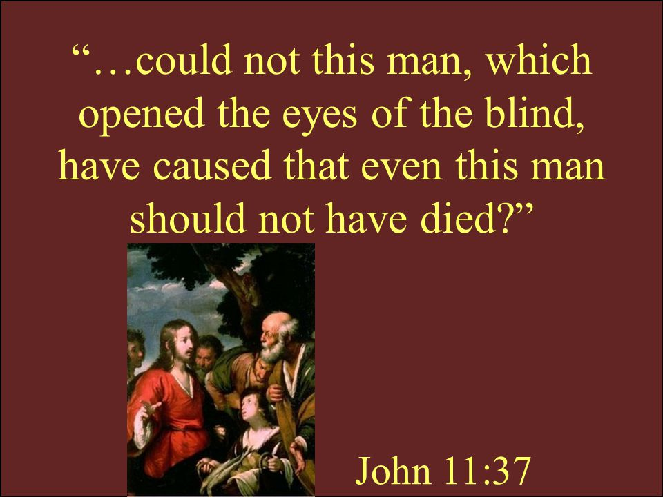 …could not this man, which opened the eyes of the blind, have caused that even this man should not have died