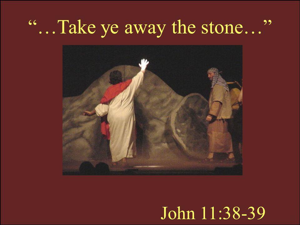 …Take ye away the stone…