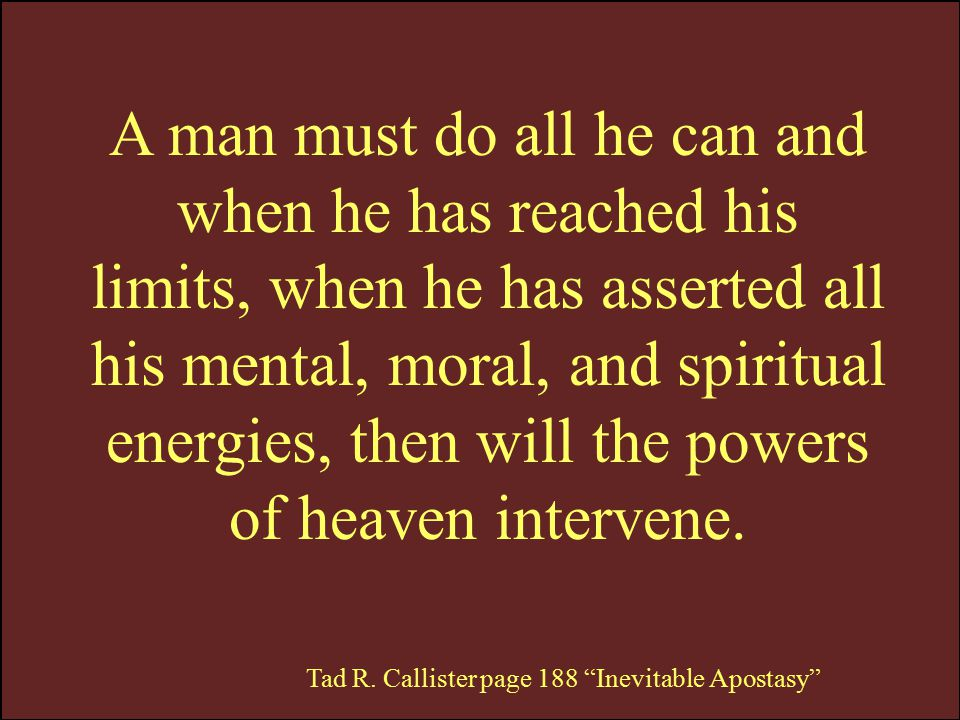 A man must do all he can and when he has reached his limits, when he has asserted all his mental, moral, and spiritual energies, then will the powers of heaven intervene.