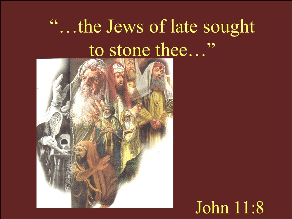 …the Jews of late sought to stone thee…