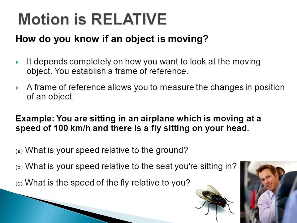 Motion is RELATIVE How do you know if an object is moving