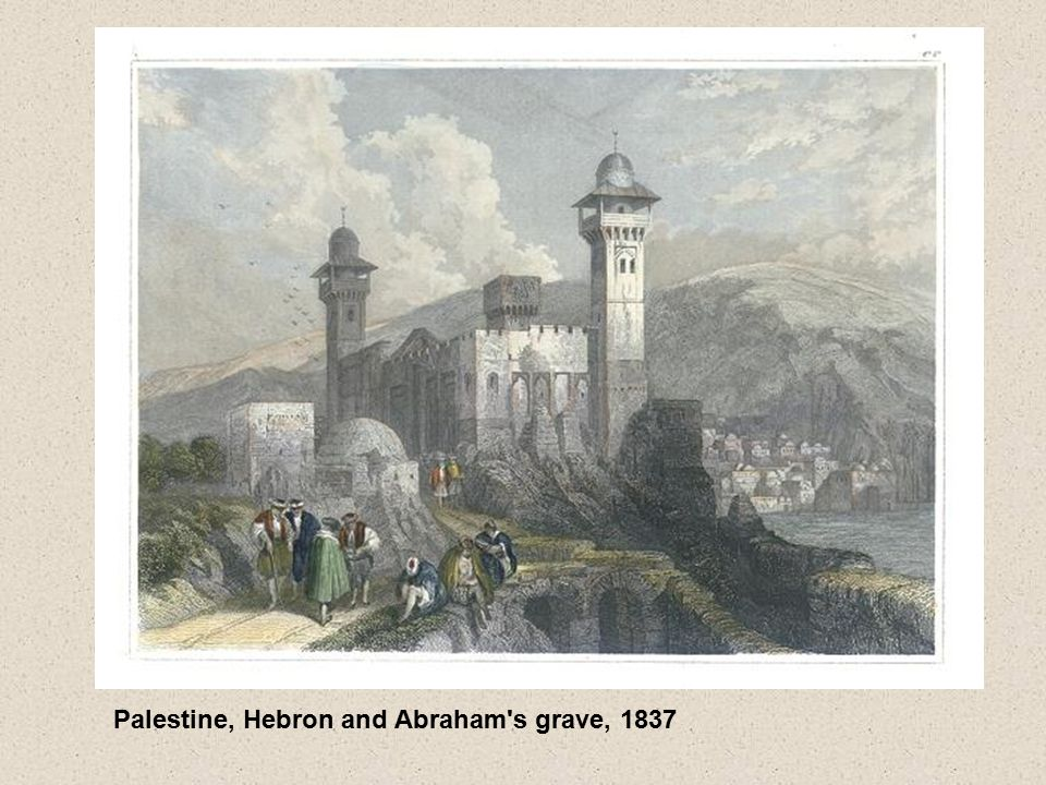 Palestine, Hebron and Abraham s grave, 1837