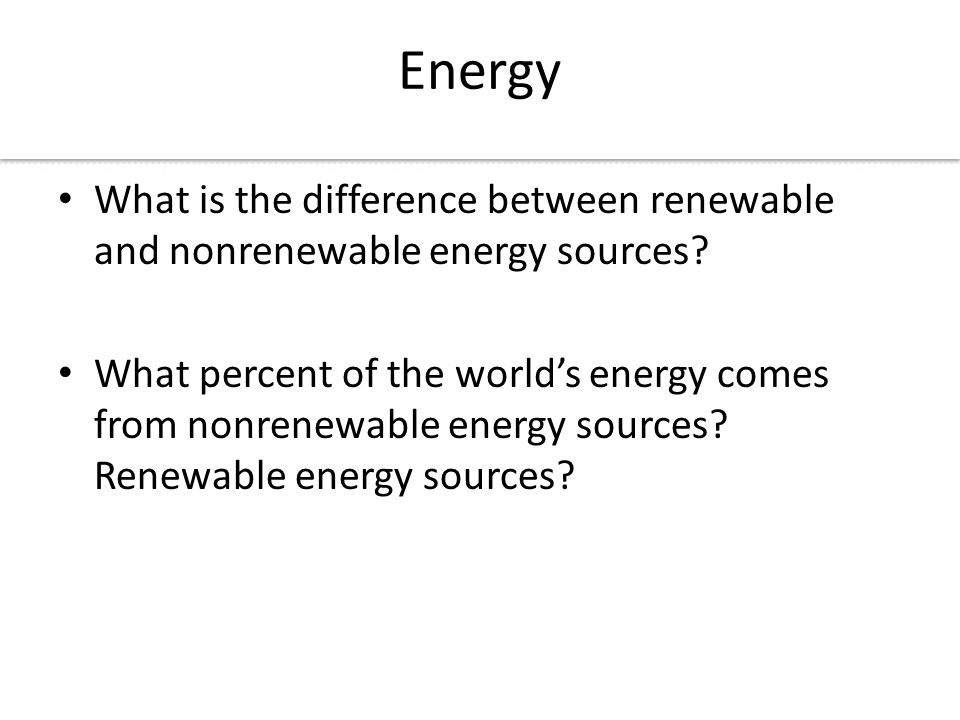 Energy What is the difference between renewable and nonrenewable energy sources