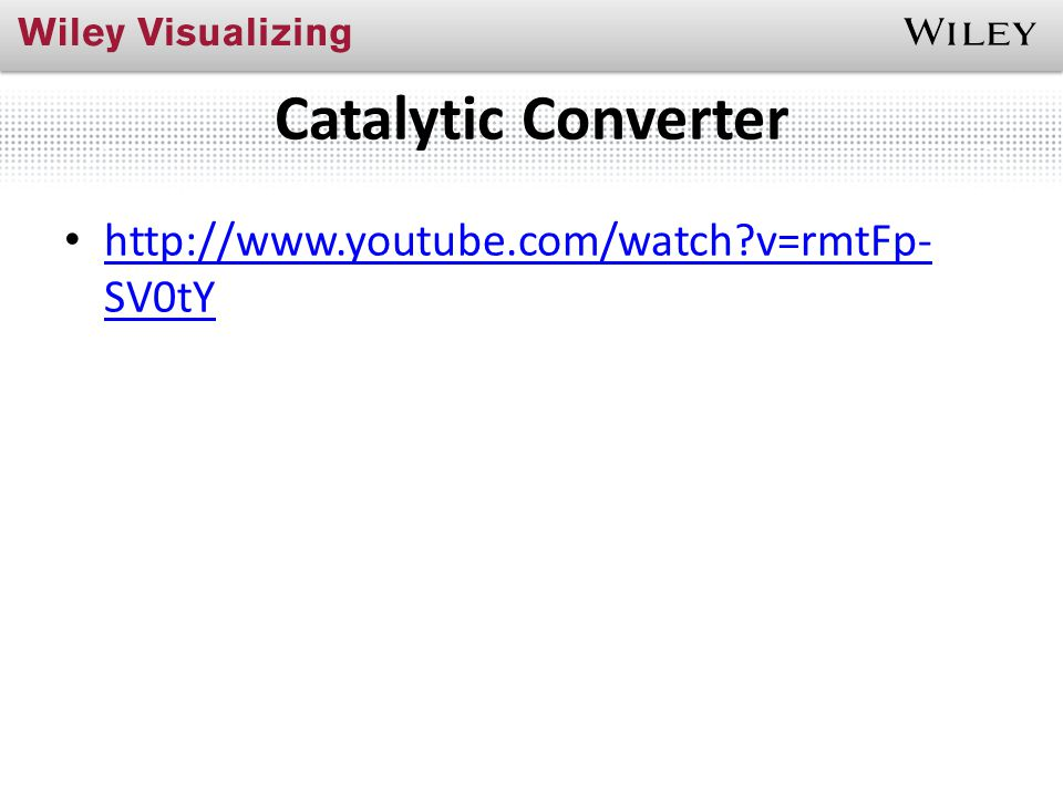 Catalytic Converter http://www.youtube.com/watch v=rmtFp- SV0tY