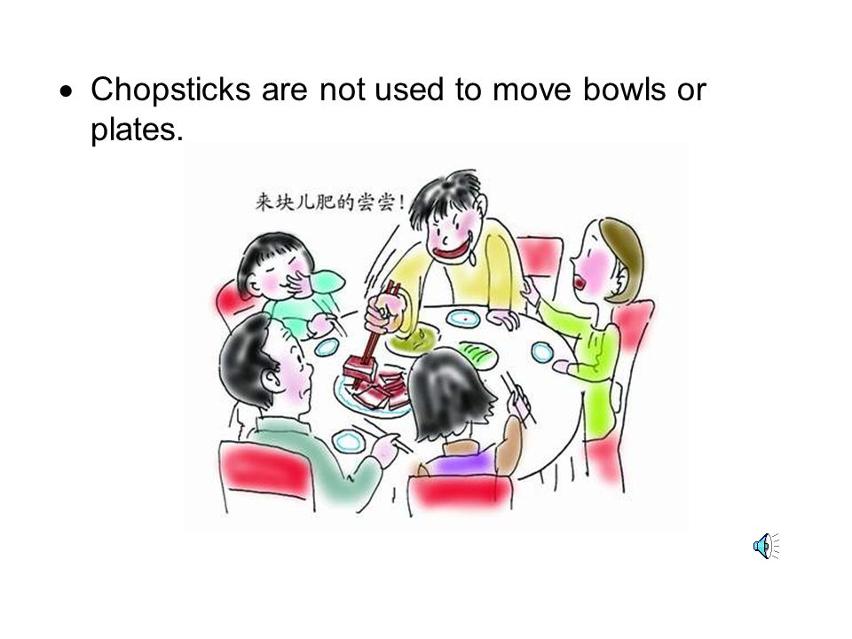 Chopsticks are not used to move bowls or plates.