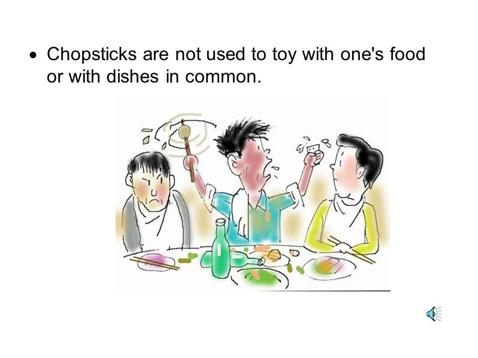 Chopsticks are not used to toy with one s food or with dishes in common.