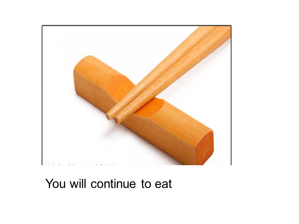 You will continue to eat