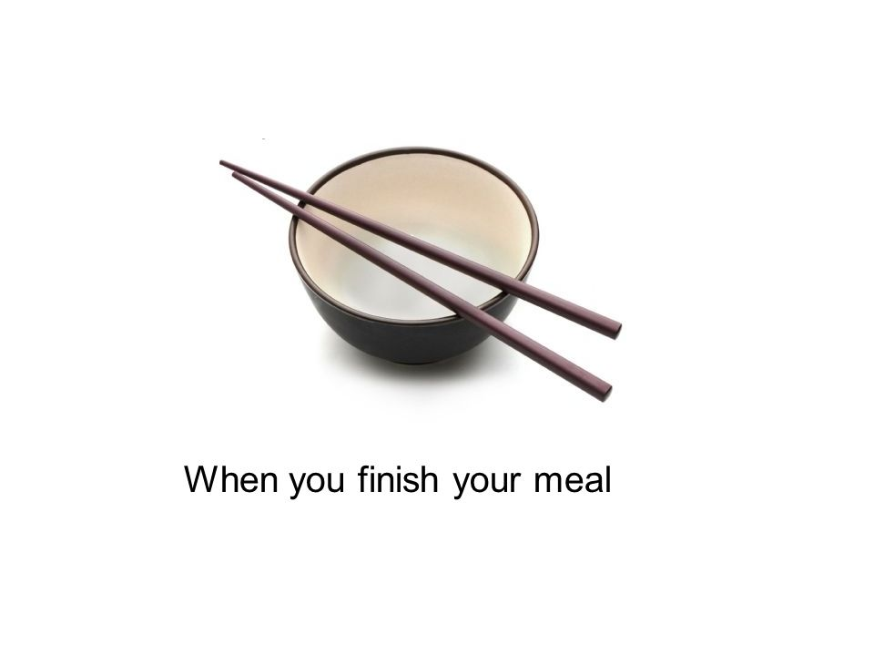 When you finish your meal