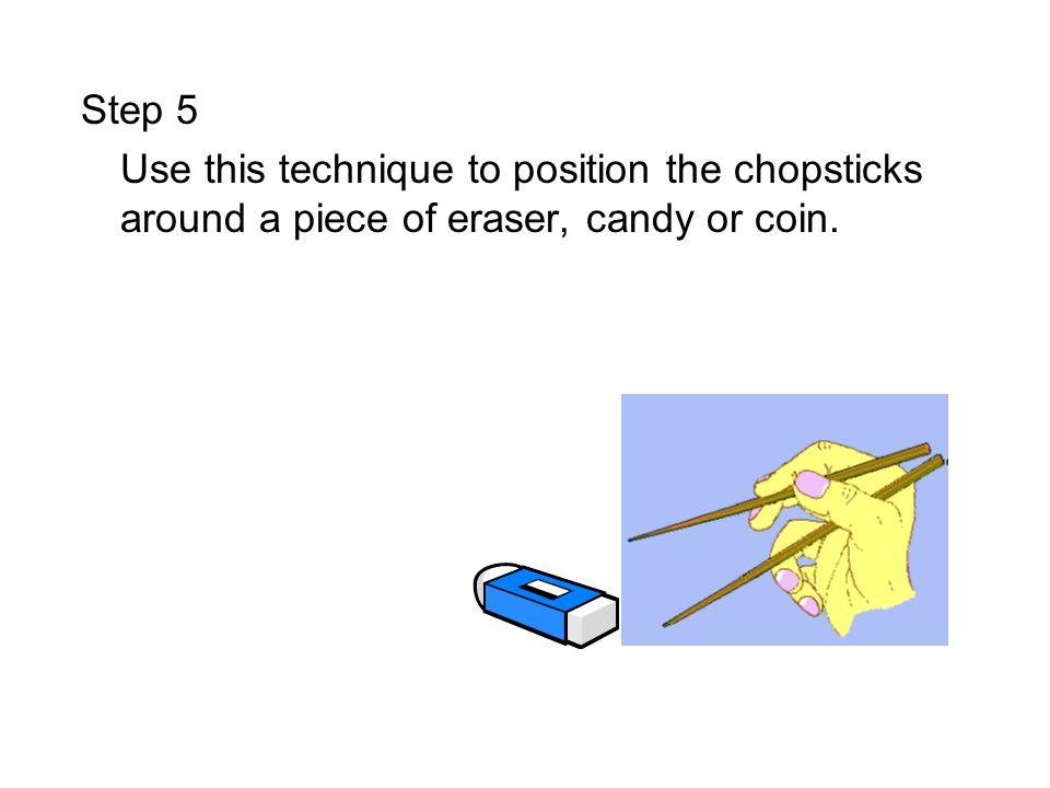 Step 5 Use this technique to position the chopsticks around a piece of eraser, candy or coin.