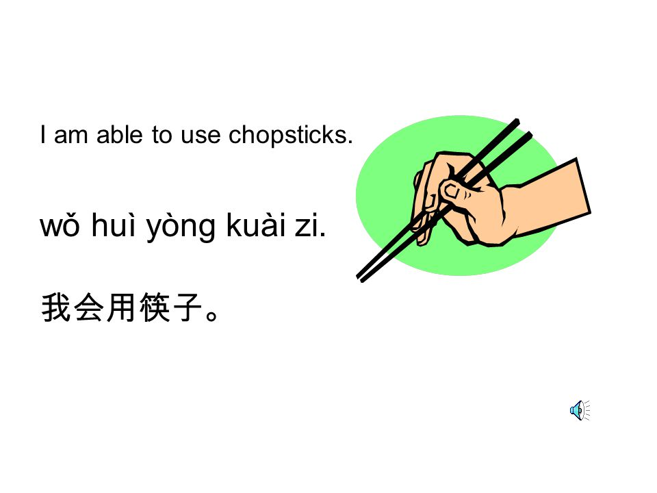 I am able to use chopsticks.
